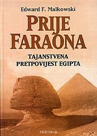 Edward F. Malkowski: Prije faraona – Tajanstvena pretpovijest Egipta